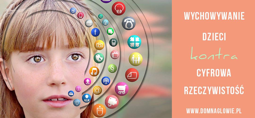 Wychowywanie dzieci kontra cyfrowa rzeczywistość