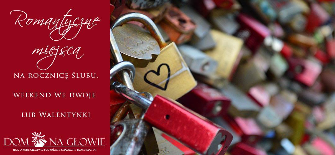 Romantyczne miejsca na rocznica ślubu, weekend we dwoje i Walentynki