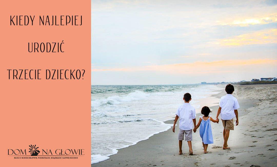 Kiedy najlepiej urodzić trzecie dziecko?