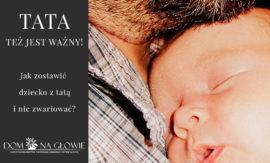 jak zostawić dziecko z tatą?