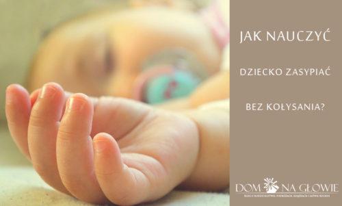 Jak nauczyć dziecko zasypiać bez kołysania?